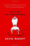 Don't Get Too Comfortable: The Indignities of Coach Class, The Torments of Low Thread Count, The Never- Ending Quest for Artisanal Olive Oil, and Other First World Problems - David Rakoff