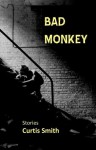 Bad Monkey - Curtis Smith