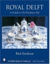 Royal Delft: A Guide to De Porceleyne Fles (Schiffer Book for Collectors) - Rick Erickson