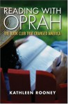 Reading with Oprah: The Book Club that Changed America - Kathleen Rooney