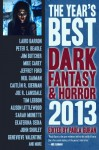 The Year's Best Dark Fantasy & Horror, 2013 Edition - John Shirley, Mike Carey, Caitlín R. Kiernan, Theodora Goss, Laird Barron, Joe R. Lansdale, Joseph Bruchac, Tim Lebbon, Jeffrey Ford, Terry Dowling, Ellen Klages, Melanie Tem, Sarah Monette, Stephen Graham Jones, Marc Laidlaw, John Langan, Peter Bell, Paula Guran, Robert S