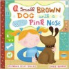A Small Brown Dog with a Wet Pink Nose - Stephanie Stuve-Bodeen, Linzie Hunter