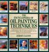 The Encyclopedia of Oil Painting Techniques - Jeremy Galton
