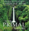 Your Primal Nature: Connecting with the Power of the Earth - Caroline Myss