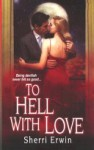 To Hell with Love - Sherri Erwin