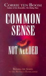 Common Sense Not Needed - Corrie ten Boom