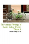 The Complete Writings of Charles Dudley Warner, Volume 4 - Charles Dudley Warner