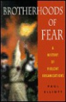 Brotherhoods of Fear: A History of Violent Organizations - Paul Elliott