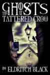 The Ghosts of The Tattered Crow - Eldritch Black