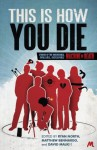 This Is How You Die: Stories of the Inscrutable, Infallible, Inescapable Machine of Death - Ryan North, Matthew Bennardo