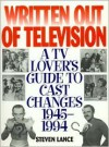 Written Out of Television: A TV Lover's Guide to Cast Changes:1945-1994 - Steven Lance
