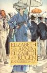 Elizabeth auf Rügen: Ein Reiseroman - Elizabeth von Arnim, Anna Marie von Welck
