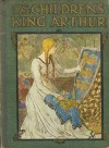 The Children's King Arthur: Stories from Tennyson and Malory - Thomas Malory, Alfred Tennyson, Helen Stratton