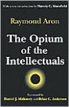 The Opium of the Intellectuals - Raymond Aron, Howard Mansfield, Robert McCutcheon