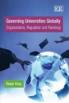 Governing Universities Globally: Organizations, Regulation and Rankings - Roger King
