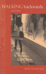 Walking Backwards: New Poems - Shirley Geok-Lin Lim