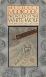 The Weird Of The White Wolf (Elric of Melniboné, #3) - Michael Moorcock