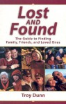 Lost and Found: The Guide to Finding Family, Friends, and Loved Ones - Troy Dunn
