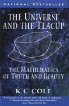The Universe and the Teacup: The Mathematics of Truth and Beauty - K.C. Cole