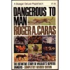 Dangerous to Man: The Definitive Story of Wildlife's Reputed Dangers - Roger A. Caras