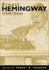 Ernest Hemingway: A Literary Reference - Robert W. Trogdon