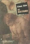 El bautismo - César Aira