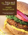The Naked Kitchen Veggie Burger Book: Delicious Plant-Based Burgers, Fries, Sides, and More - Sarah Davies, Kristy Taylor