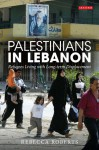 Palestinians in Lebanon: Long-term Displacement and Refugee Coping Mechanisms (International Library of Postwar Reconstruction & Development) - Rebecca Roberts