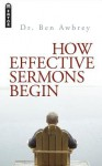 How Effective Sermons Begin - Ben Awbrey, John F. MacArthur Jr., Richard Mayhue