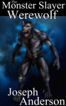 The Monster Slayer: Werewolf (Series One, Book Four) - Joseph Anderson