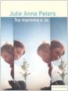 Tra mamma e Jo - Julie Anne Peters, Carlotta Scarlata