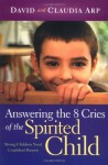 Answering the 8 Cries of the Spirited Child: Strong Children Need Confident Parents - Dave Arp, Claudia Arp