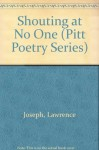 Shouting at No One (Pitt Poetry Series) - Lawrence Joseph