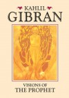 Visions of the Prophet - Kahlil Gibran