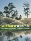 Golf Course Irrigation: Environmental Design and Management Practices - James Barrett