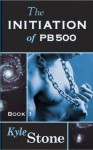 The Initiation of PB 500 (PB5000, #1) - Kyle Stone