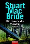 Die Stunde des Mörders - Stuart MacBride