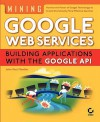 Mining Googleweb Services: Building Applications with the Googleapi - John Paul Mueller, Sybex