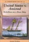 United States V. Amistad: Rebellion On A Slave Ship - Suzanne Freedman