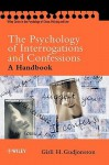 The Psychology of Interrogations and Confessions: A Handbook (Wiley Series in Psychology of Crime, Policing and Law) - Gisli H. Gudjonsson, Graham M. Davies