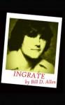 INGRATE - Bill D. Allen