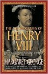 The Autobiography of Henry VIII: With Notes by His Fool, Will Somers - Margaret George