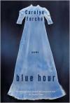 Blue Hour - Carolyn Forché