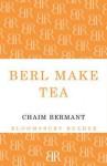 Berl Make Tea - Chaim Bermant