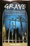Grave Disturbances: A History Of The Body Snatchers - Geoffrey Abbott