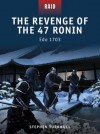 The Revenge of the 47 Ronin - Edo 1703 (Raid) - Stephen Turnbull, Johnny Shumate