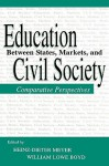 Education Between State, Markets, and Civil Society: Comparative Perspectives (Sociocultural, Political, and Historical Studies in Education) - William Lowe Boyd, Heinz-Dieter Meyer