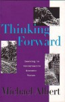 Thinking Forward: Learning To Conceptualize Economic Vision - Michael Albert