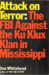 Attack on Terror: The FBI Against the Ku Klux Klan in Mississippi - Don Whitehead