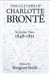 The Letters of Charlotte Bronte: With a Selection of Letters by Family and Friends: Volume Two, 1848-1851 - Charlotte Brontë, Margaret Smith
